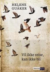 """""""Vil ikke reise, kan ikke bli"""", Helene Guåker. (Omslagsbilde: Cappelen Damm)"""