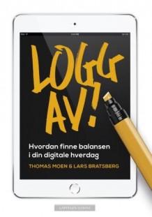 """""""Logg av! Hvordan finne balansen i din digitale hverdag"""", Thomas Moen og Lars Bratsberg (Omslag hentet fra Cappelen Damm.)"""