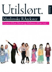 """Utilslørt. Muslimske RÅtekster"", Nazeen Khan-Østrem og Mahmona Khan, red. (Omslag fra Aschehoug.)"