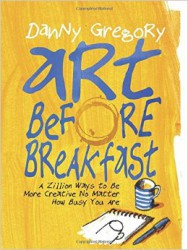 """Art Before Breakfast"", Danny Gregory (2015, Chronicle Books)"